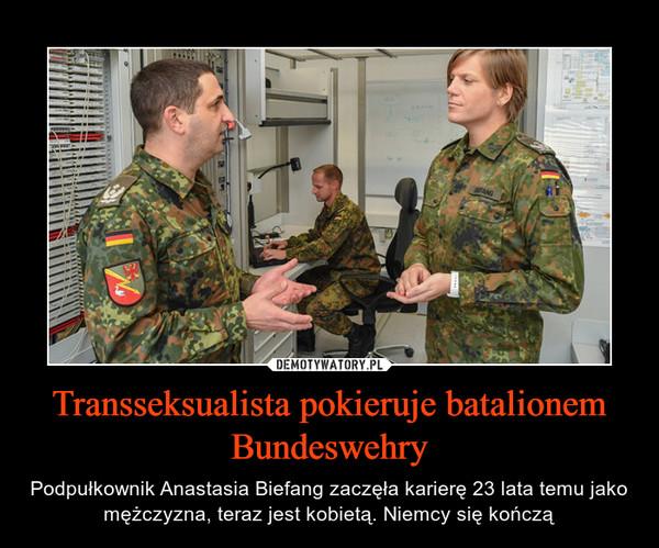 Transseksualista pokieruje batalionem Bundeswehry – Podpułkownik Anastasia Biefang zaczęła karierę 23 lata temu jako mężczyzna, teraz jest kobietą. Niemcy się kończą