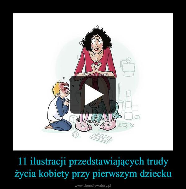 11 ilustracji przedstawiających trudy życia kobiety przy pierwszym dziecku –