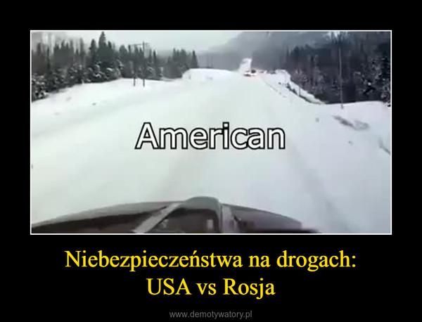 Niebezpieczeństwa na drogach:USA vs Rosja –
