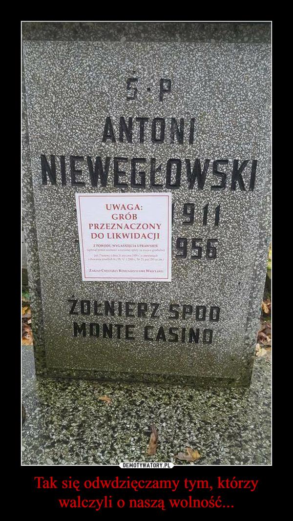 Tak się odwdzięczamy tym, którzy walczyli o naszą wolność... –  uwaga grób przeznaczony do likwidacji