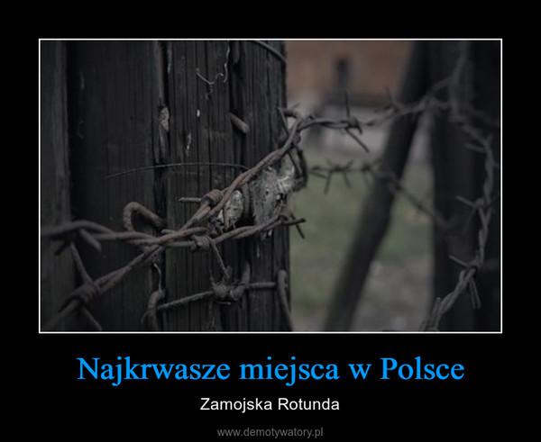 Najkrwasze miejsca w Polsce – Zamojska Rotunda