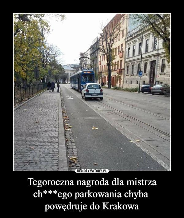 Tegoroczna nagroda dla mistrza ch***ego parkowania chyba powędruje do Krakowa –