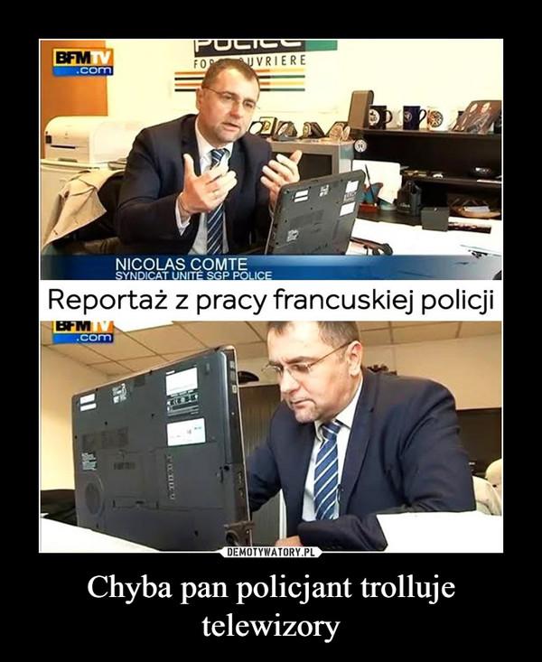 Chyba pan policjant trolluje telewizory –  bfm.com nicolac comte syndicat unite sgp police reportaż z pracy francuskiej policji