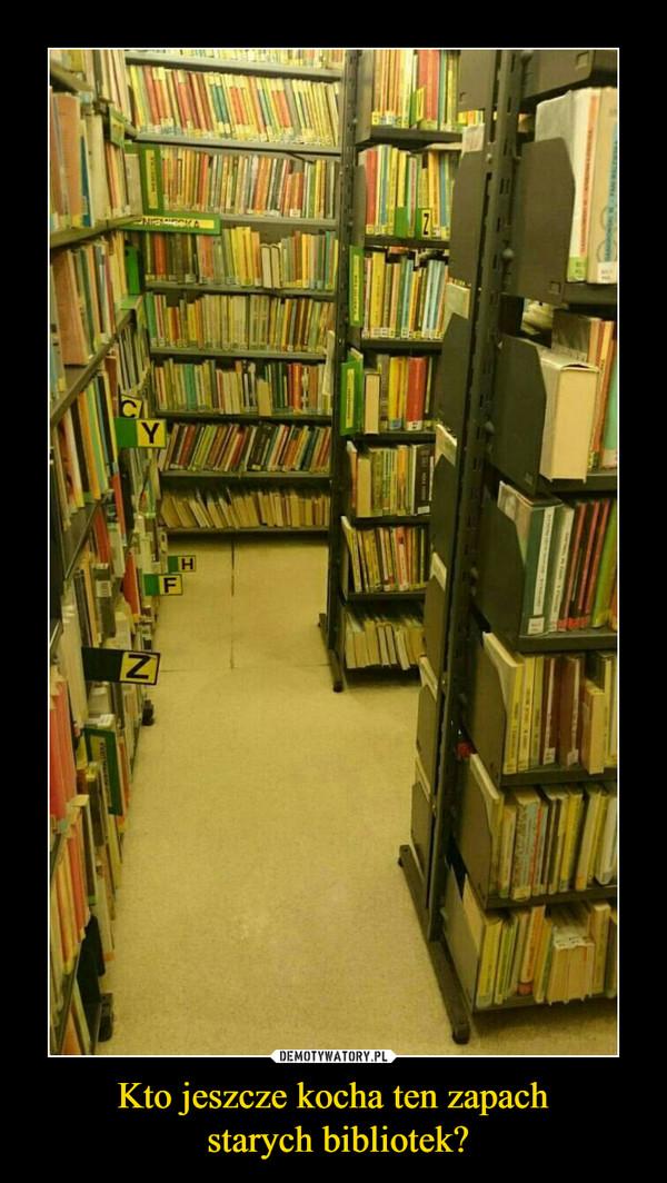 Kto jeszcze kocha ten zapach starych bibliotek? –
