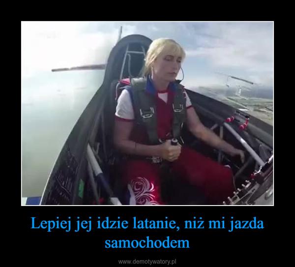 Lepiej jej idzie latanie, niż mi jazda samochodem –