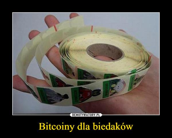 Bitcoiny dla biedaków –