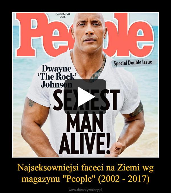 "Najseksowniejsi faceci na Ziemi wg magazynu ""People"" (2002 - 2017) –"