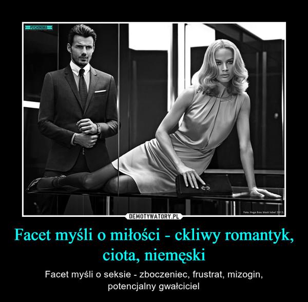 Facet myśli o miłości - ckliwy romantyk, ciota, niemęski – Facet myśli o seksie - zboczeniec, frustrat, mizogin,potencjalny gwałciciel