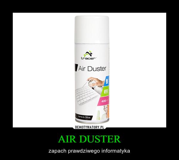 AIR DUSTER – zapach prawdziwego informatyka