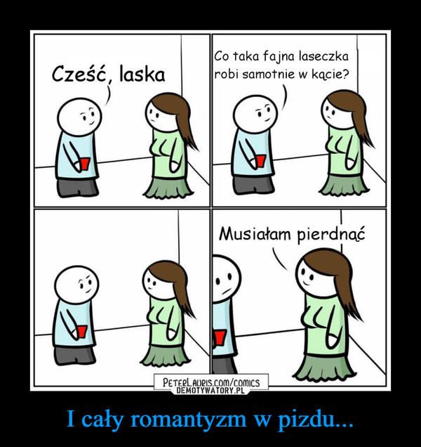 I cały romantyzm w pizdu... –