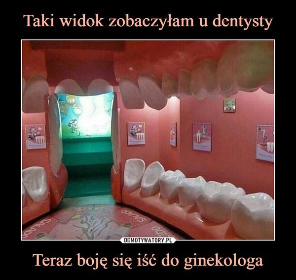 Teraz boję się iść do ginekologa –