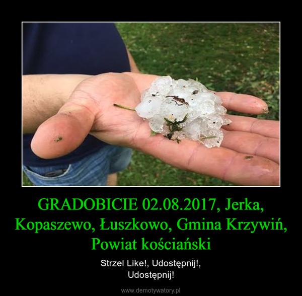 GRADOBICIE 02.08.2017, Jerka, Kopaszewo, Łuszkowo, Gmina Krzywiń, Powiat kościański – Strzel Like!, Udostępnij!,Udostępnij!