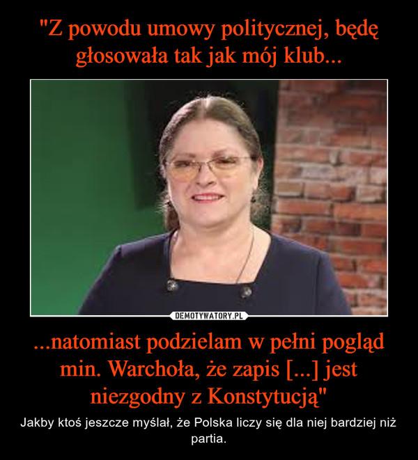 """...natomiast podzielam w pełni pogląd min. Warchoła, że zapis [...] jest niezgodny z Konstytucją"""" – Jakby ktoś jeszcze myślał, że Polska liczy się dla niej bardziej niż partia."""