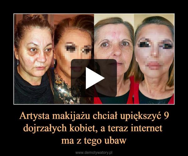 Artysta makijażu chciał upiększyć 9 dojrzałych kobiet, a teraz internet ma z tego ubaw –