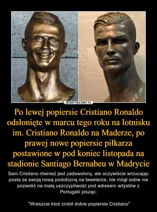 Po lewej popiersie Cristiano Ronaldo odsłonięte w marcu tego roku na lotnisku im. Cristiano Ronaldo na Maderze, po prawej nowe popiersie piłkarza postawione w pod koniec listopada na stadionie Santiago Bernabeu w Madrycie