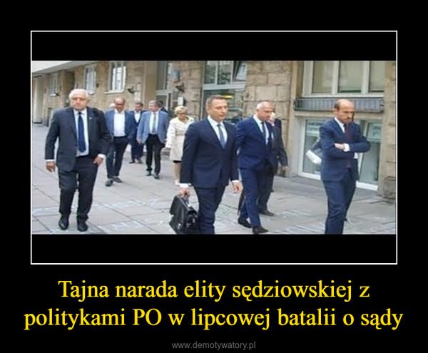 Tajna narada elity sędziowskiej z politykami PO w lipcowej batalii o sądy –