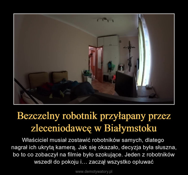 Bezczelny robotnik przyłapany przez zleceniodawcę w Białymstoku – Właściciel musiał zostawić robotników samych, dlatego nagrał ich ukrytą kamerą. Jak się okazało, decyzja była słuszna, bo to co zobaczył na filmie było szokujące. Jeden z robotników wszedł do pokoju i… zaczął wszystko opluwać