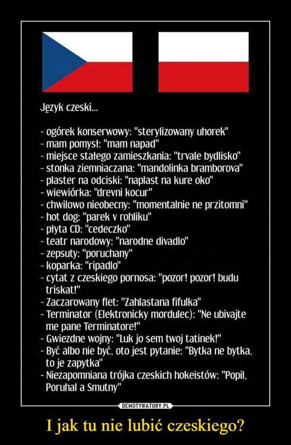 I jak tu nie lubić czeskiego? –