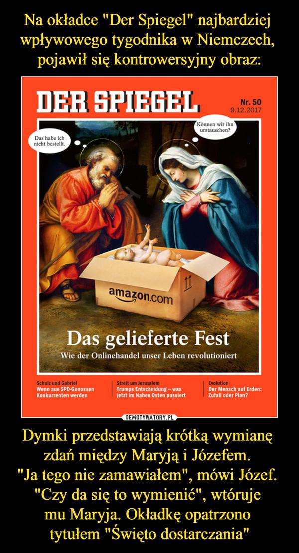 """Dymki przedstawiają krótką wymianę zdań między Maryją i Józefem. """"Ja tego nie zamawiałem"""", mówi Józef. """"Czy da się to wymienić"""", wtóruje mu Maryja. Okładkę opatrzono tytułem """"Święto dostarczania"""" –"""