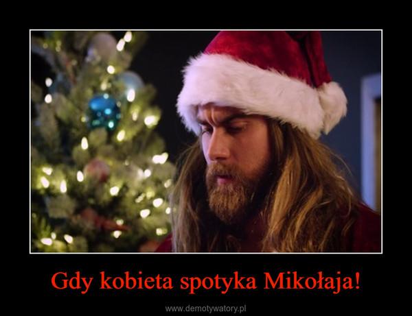 Gdy kobieta spotyka Mikołaja! –