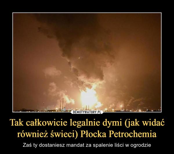 Tak całkowicie legalnie dymi (jak widać również świeci) Płocka Petrochemia – Zaś ty dostaniesz mandat za spalenie liści w ogrodzie