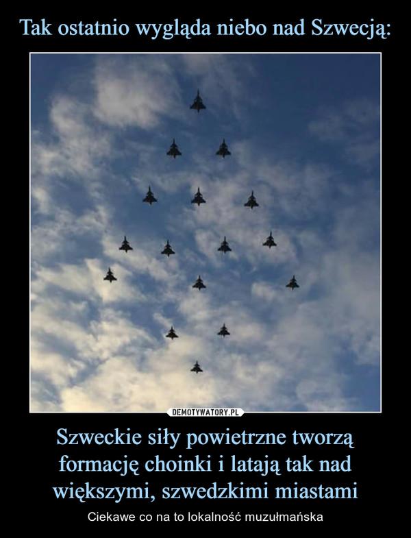 Szweckie siły powietrzne tworzą formację choinki i latają tak nad większymi, szwedzkimi miastami – Ciekawe co na to lokalność muzułmańska