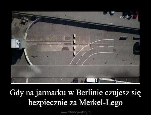 Gdy na jarmarku w Berlinie czujesz się bezpiecznie za Merkel-Lego –
