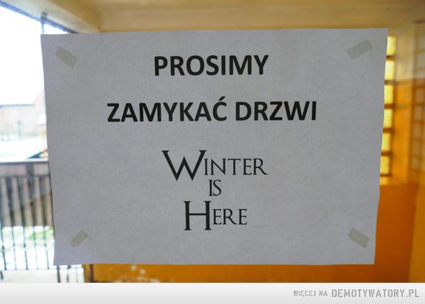 Winter is here –  prosimy zamykać drzwi Winter is here