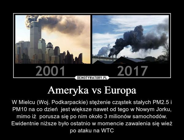 Ameryka vs Europa – W Mielcu (Woj. Podkarpackie) stężenie cząstek stałych PM2.5 i PM10 na co dzień  jest większe nawet od tego w Nowym Jorku, mimo iż  porusza się po nim około 3 milionów samochodów. Ewidentnie niższe było ostatnio w momencie zawalenia się wież po ataku na WTC