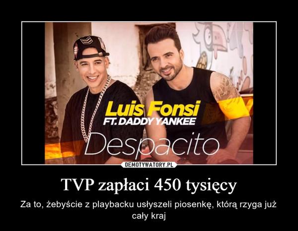 TVP zapłaci 450 tysięcy – Za to, żebyście z playbacku usłyszeli piosenkę, którą rzyga już cały kraj