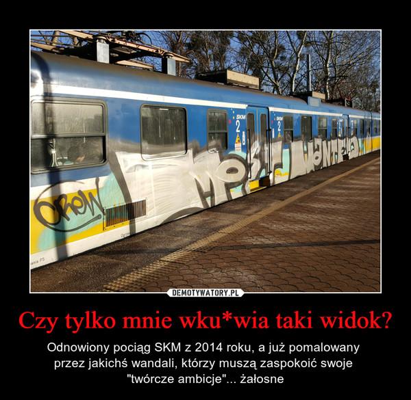 """Czy tylko mnie wku*wia taki widok? – Odnowiony pociąg SKM z 2014 roku, a już pomalowany przez jakichś wandali, którzy muszą zaspokoić swoje """"twórcze ambicje""""... żałosne"""