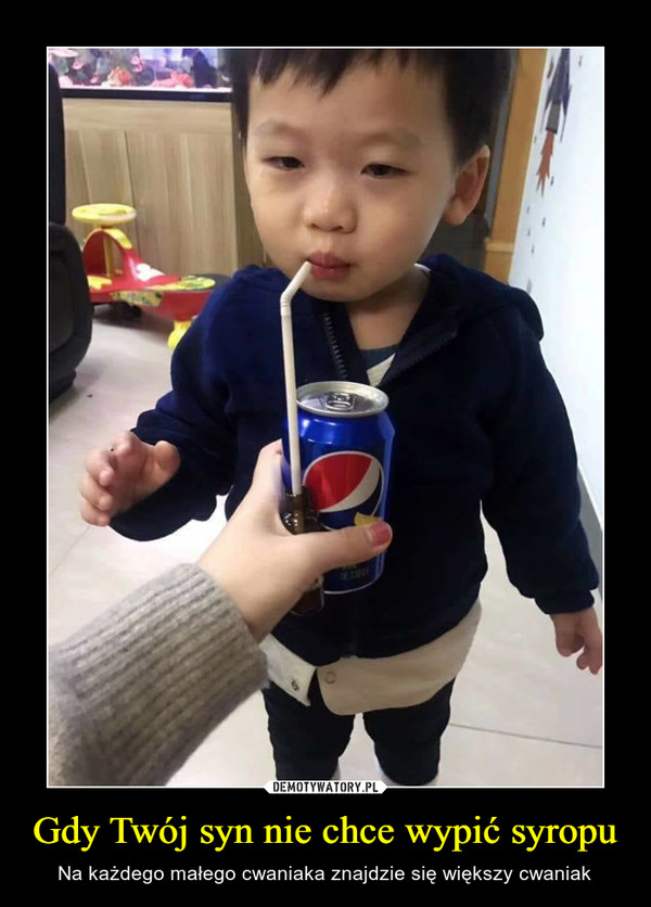 Gdy Twój syn nie chce wypić syropu – Na każdego małego cwaniaka znajdzie się większy cwaniak