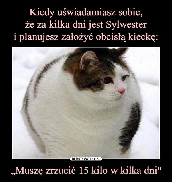 """""""Muszę zrzucić 15 kilo w kilka dni"""" –"""