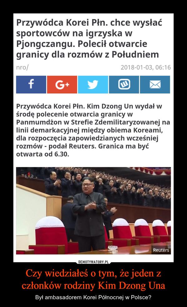 Czy wiedziałeś o tym, że jeden z członków rodziny Kim Dzong Una – Był ambasadorem Korei Północnej w Polsce?