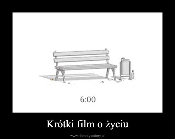 Krótki film o życiu –