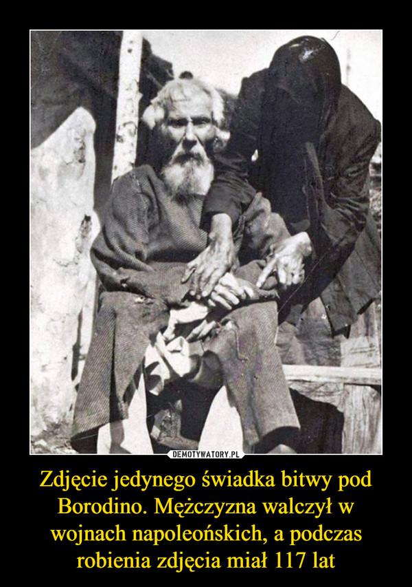 Zdjęcie jedynego świadka bitwy pod Borodino. Mężczyzna walczył w wojnach napoleońskich, a podczas robienia zdjęcia miał 117 lat –