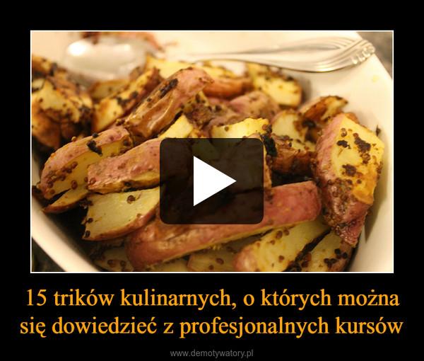 15 trików kulinarnych, o których można się dowiedzieć z profesjonalnych kursów –
