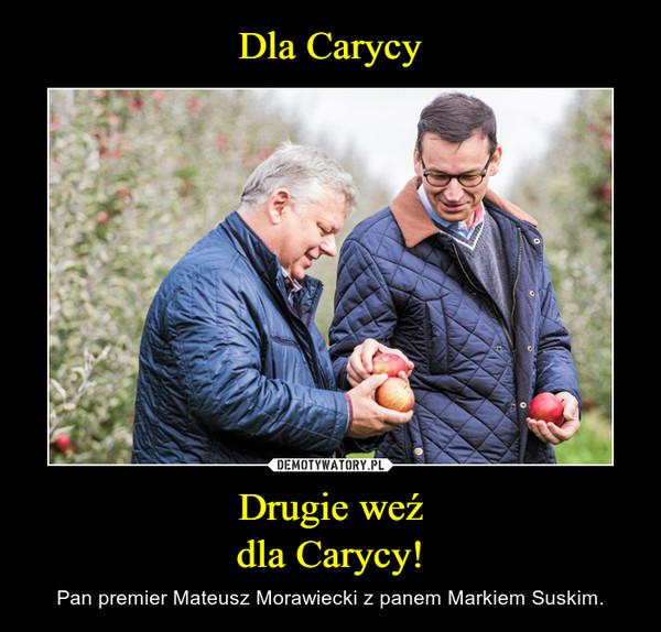 Drugie weźdla Carycy! – Pan premier Mateusz Morawiecki z panem Markiem Suskim.