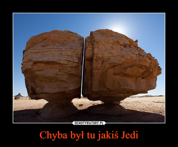 Chyba był tu jakiś Jedi –
