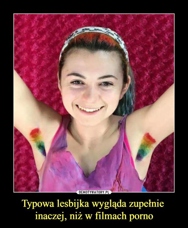 Typowa lesbijka wygląda zupełnie inaczej, niż w filmach porno –