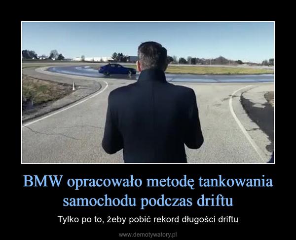 BMW opracowało metodę tankowania samochodu podczas driftu – Tylko po to, żeby pobić rekord długości driftu