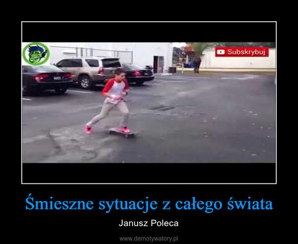 Śmieszne sytuacje z całego świata – Janusz Poleca
