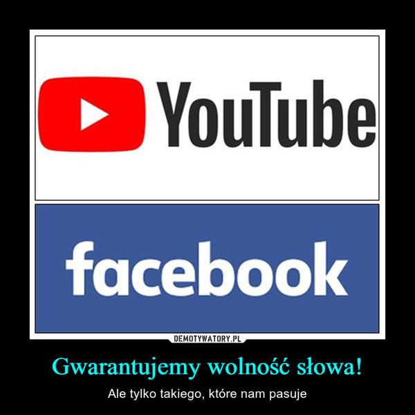 Gwarantujemy wolność słowa! – Ale tylko takiego, które nam pasuje