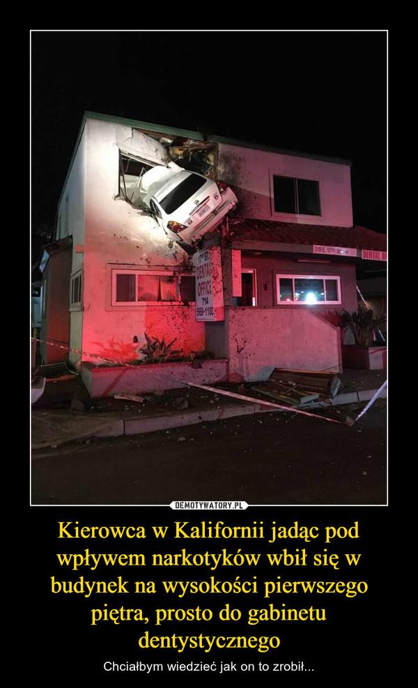 Kierowca w Kalifornii jadąc pod wpływem narkotyków wbił się w budynek na wysokości pierwszego piętra, prosto do gabinetu dentystycznego – Chciałbym wiedzieć jak on to zrobił...