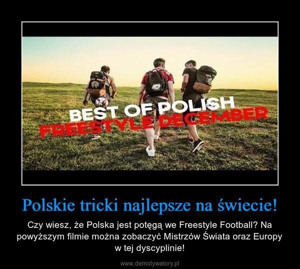 Polskie tricki najlepsze na świecie! – Czy wiesz, że Polska jest potęgą we Freestyle Football? Na powyższym filmie można zobaczyć Mistrzów Świata oraz Europy w tej dyscyplinie!