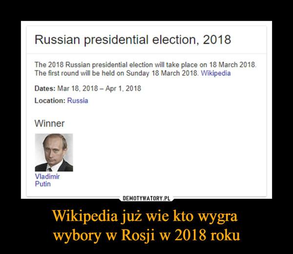Wikipedia już wie kto wygra wybory w Rosji w 2018 roku –