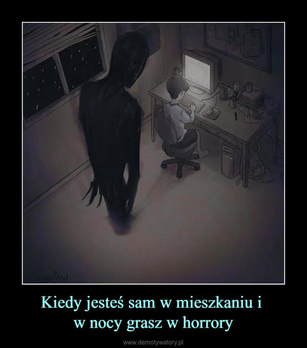 Kiedy jesteś sam w mieszkaniu i w nocy grasz w horrory –