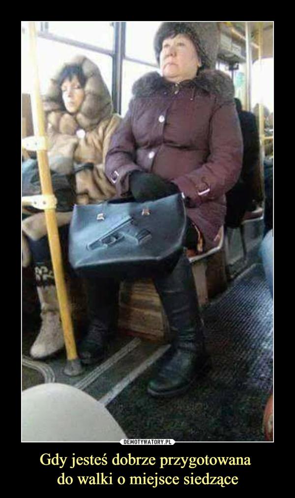 Gdy jesteś dobrze przygotowana do walki o miejsce siedzące –