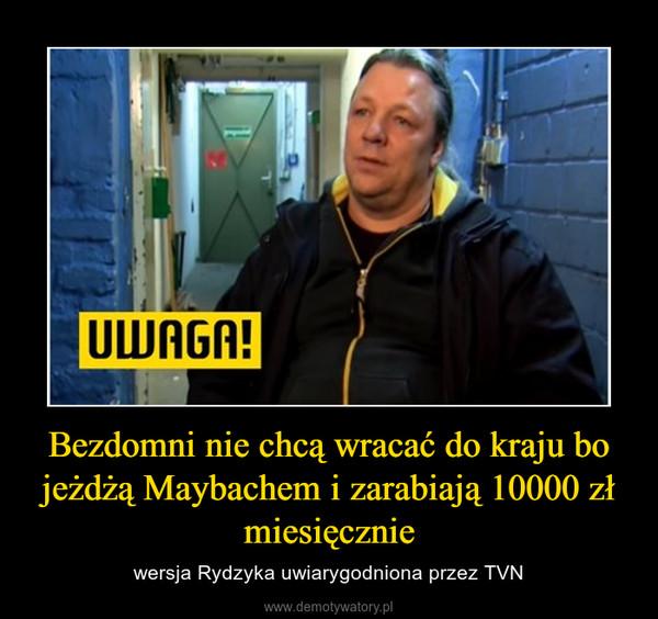 Bezdomni nie chcą wracać do kraju bo jeżdżą Maybachem i zarabiają 10000 zł miesięcznie – wersja Rydzyka uwiarygodniona przez TVN