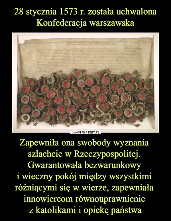 Zapewniła ona swobody wyznania szlachcie w Rzeczypospolitej. Gwarantowała bezwarunkowy i wieczny pokój między wszystkimi różniącymi się w wierze, zapewniała innowiercom równouprawnienie z katolikami i opiekę państwa –